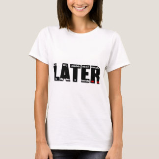 LATER: Somebody will do it eventually. So why does T-Shirt
