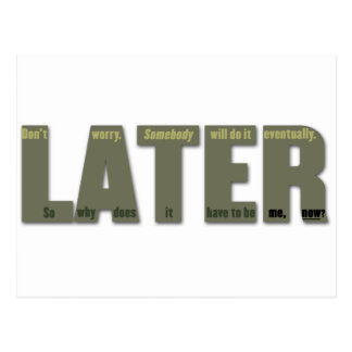 LATER: The procrastinator's lament Postcard