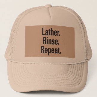 Lather. Rinse. Repeat. Trucker Hat