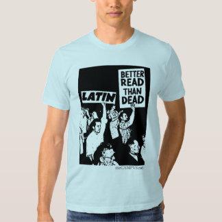 Latin: Better Read than Dead T Shirt