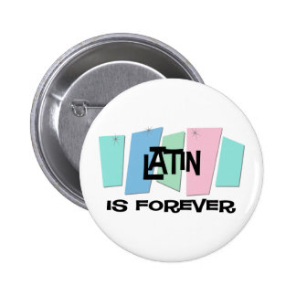 Latin Is Forever Pinback Button