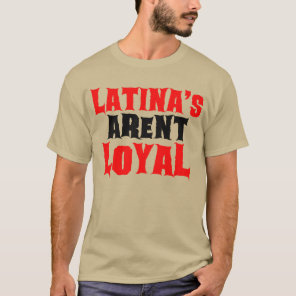 Latina's Arent Loyal T-Shirt