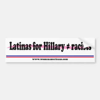 Latinas for Hillary (does not equal) racists Bumper Sticker