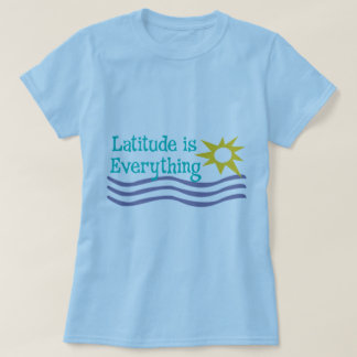Latitude is Everything beach shirt