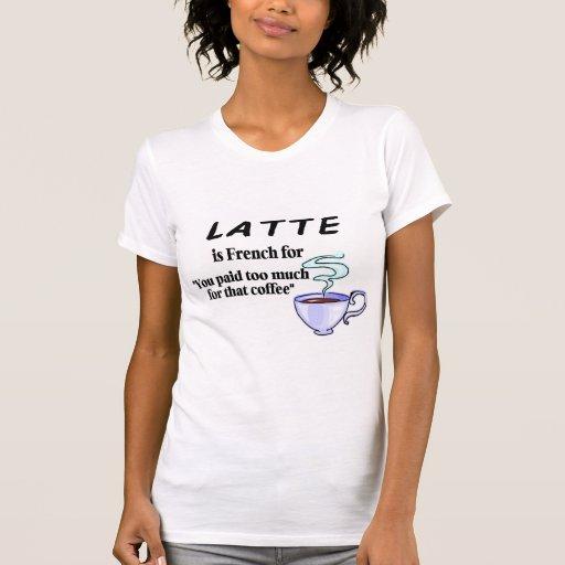 Latte es francés para usted pagó demasiado ése… camisetas