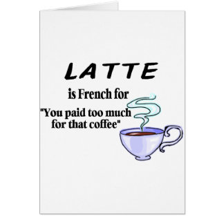 Latte Is French For... Card