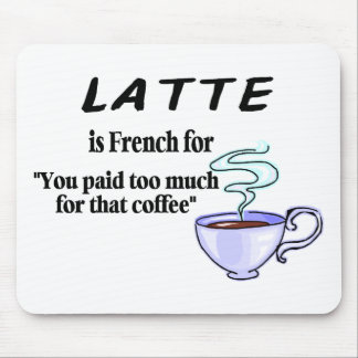 Latte Is French For... Mouse Pad