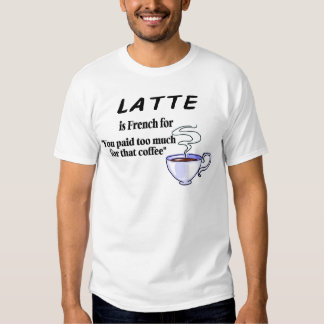 Latte Is French For... T Shirt