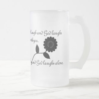 Laugh and God Laughs With You 16 Oz Frosted Glass Beer Mug