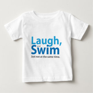 Laugh and Swim ... but not at the same time Baby T-Shirt