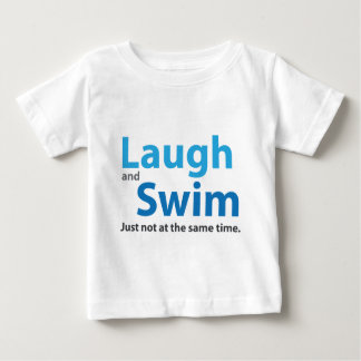 Laugh and Swim but not at the same time Baby T-Shirt