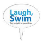 Laugh and Swim ... but not at the same time Cake Toppers