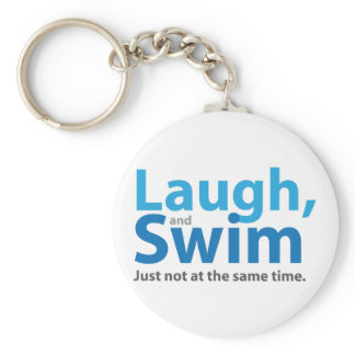 Laugh and Swim ... but not at the same time Keychain