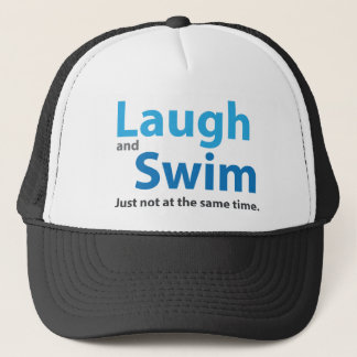 Laugh and Swim but not at the same time Trucker Hat