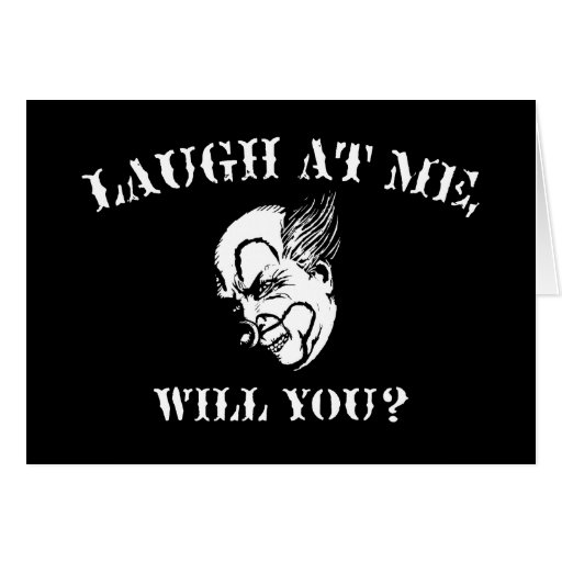 Laugh At Me, Will You? Greeting Card