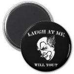 Laugh At Me, Will You? Refrigerator Magnet