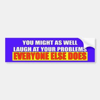 Laugh At Problems Bumper Sticker