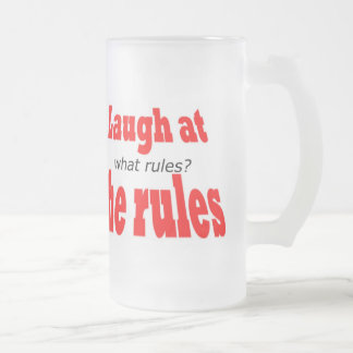 Laugh at the rules frosted glass beer mug