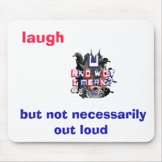 Laugh but not necessarily out loud mousemat