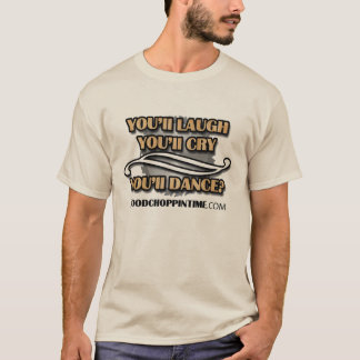 Laugh, Cry, Dance? Wood Choppin Time' Shirt