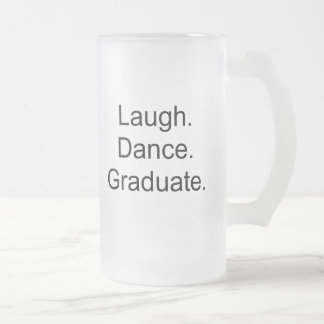 Laugh Dance Graduate Frosted Glass Beer Mug