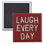 Laugh Every Day T-shirts, Gifts about Laughter 2 Inch Square Magnet