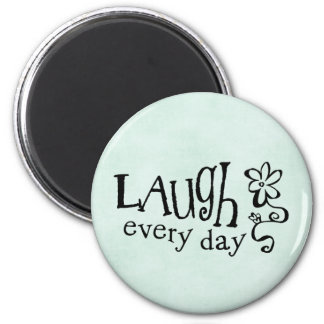 LAUGH EVERYDAY 2 INCH ROUND MAGNET