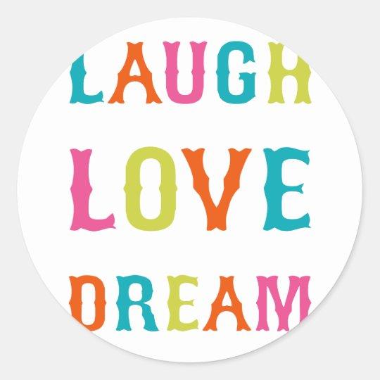 LAUGH LOVE DREAM! CLASSIC ROUND STICKER