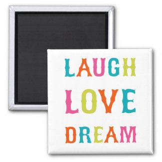 LAUGH LOVE DREAM! 2 INCH SQUARE MAGNET