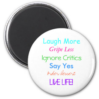 Laugh More, Gripe Less, Ignore Critics, Say Yes... Magnet