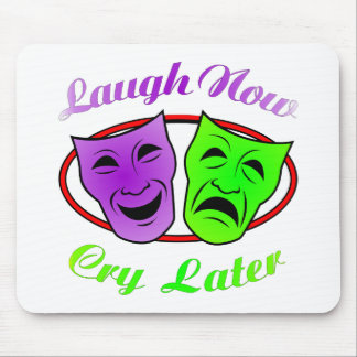 Laugh Now Cry Later Masks Mouse Pads