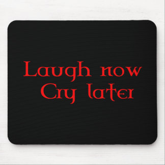 laugh now  cry later mouse pad