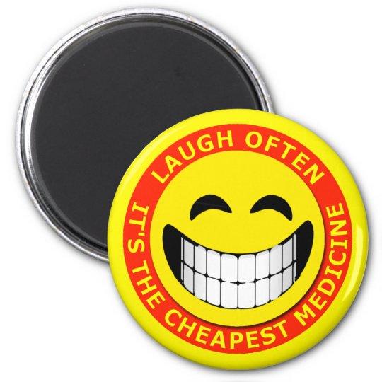 LAUGH OFTEN, IT'S THE CHEAPEST MEDICINE MAGNET