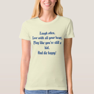 Laugh often,Love with all your heart,Play like ... T-Shirt