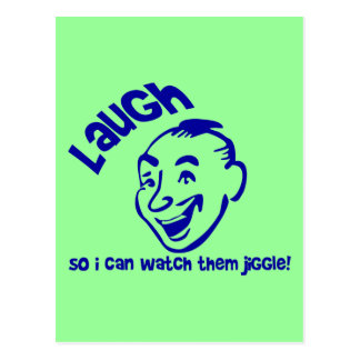 Laugh So I Can Watch Them Jiggle! Postcard