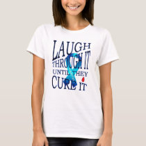 Laugh Through It Until They Cure It T-Shirt