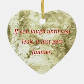 Laugh Until You Leak Humorous Quote Ceramic Ornament