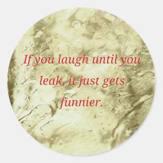 Laugh Until You Leak Humorous Quote Classic Round Sticker