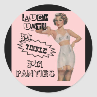 Laugh Until You Tinkle Your Panties Classic Round Sticker