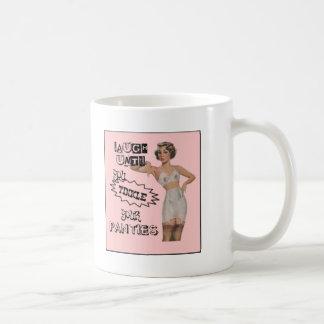 Laugh Until You Tinkle Your Panties Coffee Mug