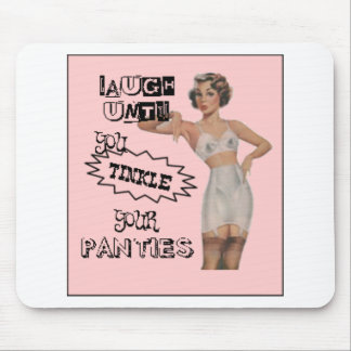 Laugh Until You Tinkle Your Panties Mouse Mat
