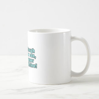 Laugh when you can,  cheaper than medicine! classic white coffee mug
