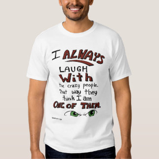 Laugh with the Green Eyed Crazy People Shirt