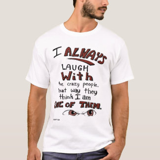 Laugh with the Red Eyed Crazy People Shirt