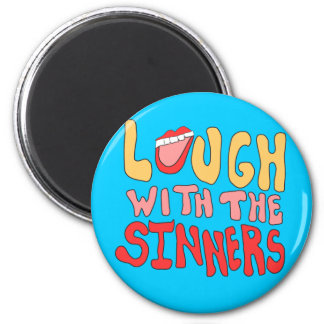 Laugh With The Sinners Magnet