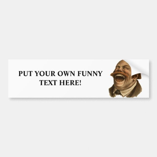 Laughing! Add Your Text Bumper Sticker