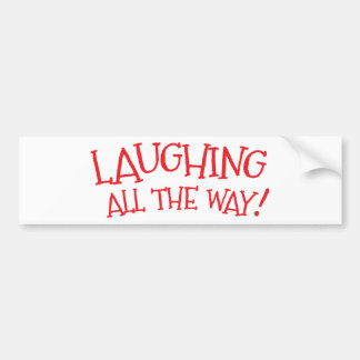 Laughing all the way bumper sticker