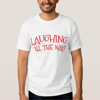 Laughing all the way t-shirt