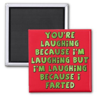 Laughing Because I Farted Funny Fridge magnet