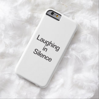 Laughing In Silence Barely There iPhone 6 Case